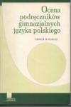 Ocena podręczników gimnazjalnych języka polskiego. Materiał do dyskusji